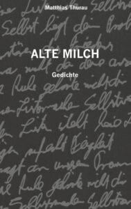 Matthias Thurau: Alte Milch - Gedichte | Buchcover | Lyrik | Literatur