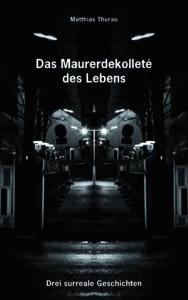 Matthias Thurau | Maurerdekolleté des Lebens | Literatur